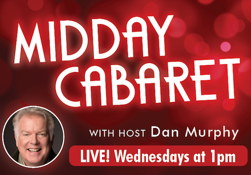 Midday Cabaret with Host Dan Murphy